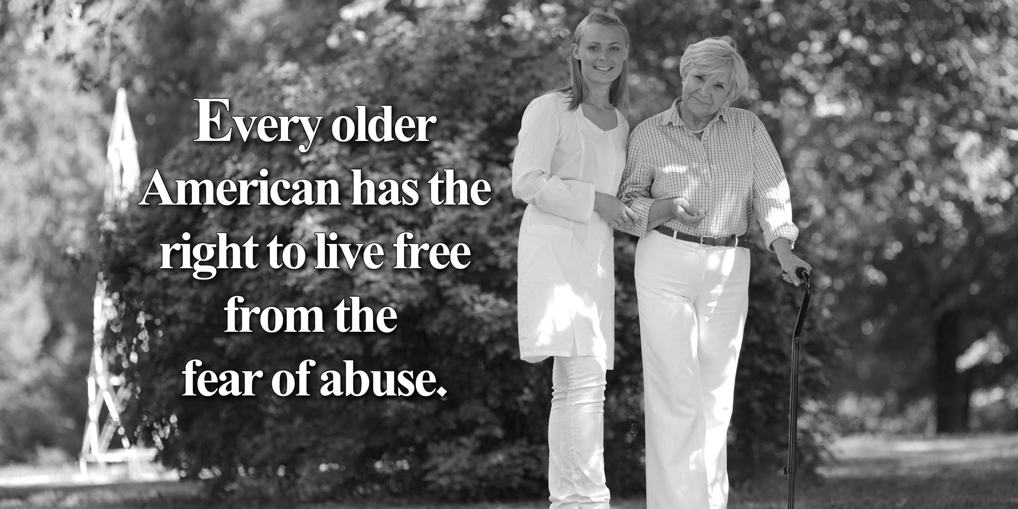 Every older American has the right to live free from the fear of abuse